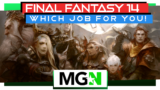 Final Fantasy 14 – Which job for you!